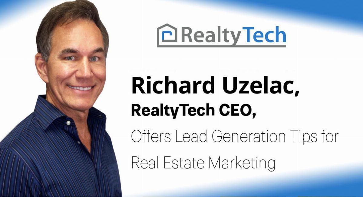 Richard Uzelac, RealtyTech CEO, Offers Lead Generation Tips for Real Estate Marketing