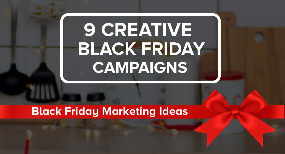 9 Creative Black Friday Marketing Strategies That Works
